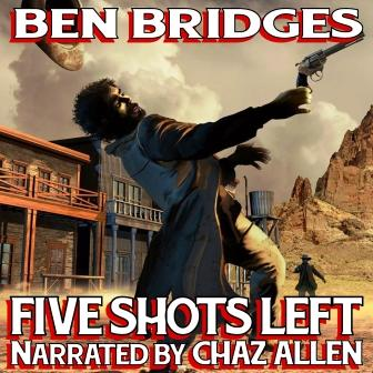 Five Shots Left Audio Edition by Ben Bridges