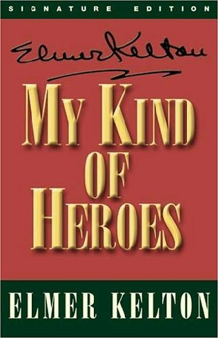 My Kind of Heroes by Elmer Kelton