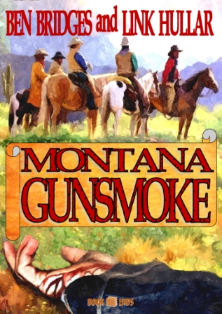 Montana Gunsmoke by Ben Bridges and Link Hullar
