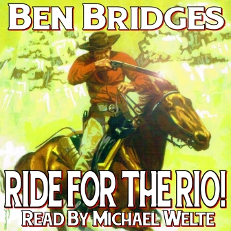 Ride for the Rio Audio Edition by Ben Bridges
