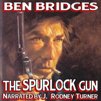The Spurlock Gun Audio Edition by Ben Bridges