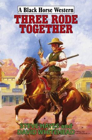 Three Rode West by Steve Hayes and David Whitehead